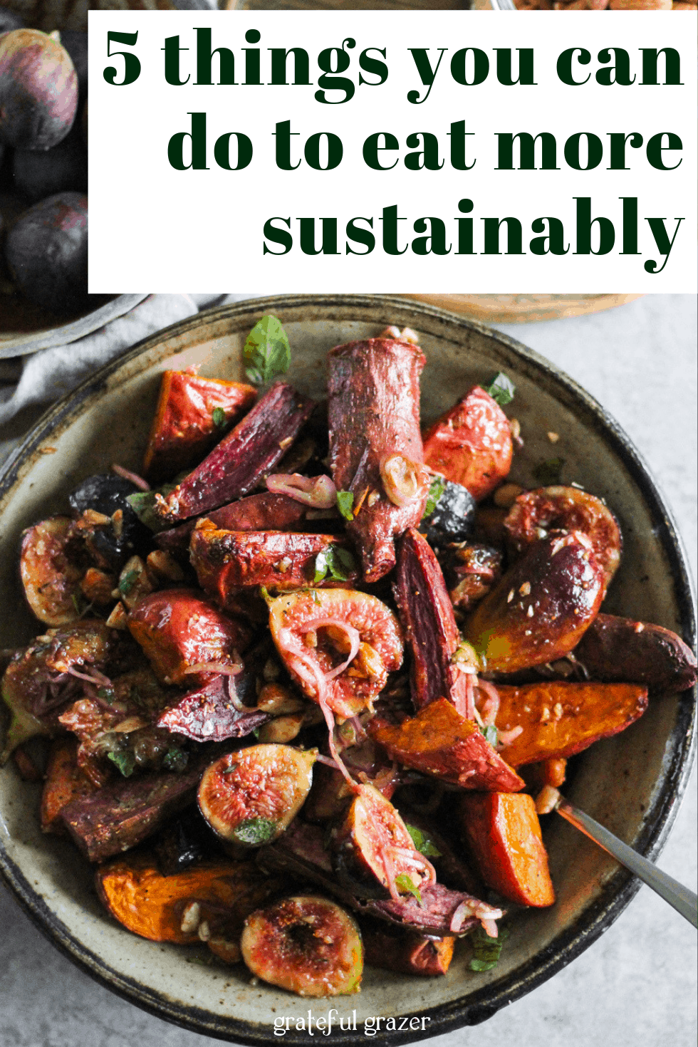 "Figs and sweet potatoes with text that reads, ""5 things you can do to eat more sustainably."""
