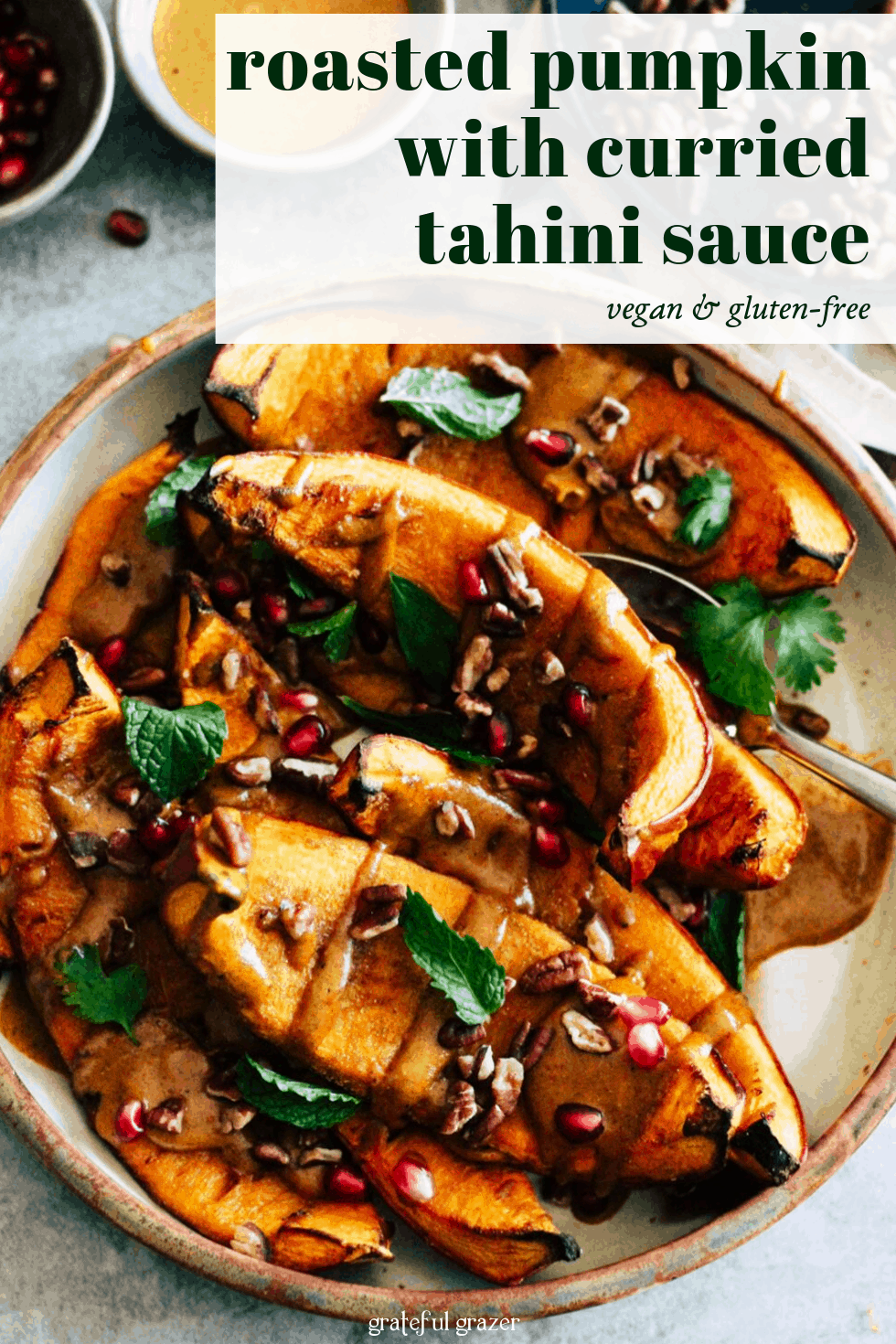 """Orange squash wedges with herbs, nuts, and pomegranate. Text that reads """"roasted pumpkin with curried tahini sauce: vegan and gluten-free."""""""