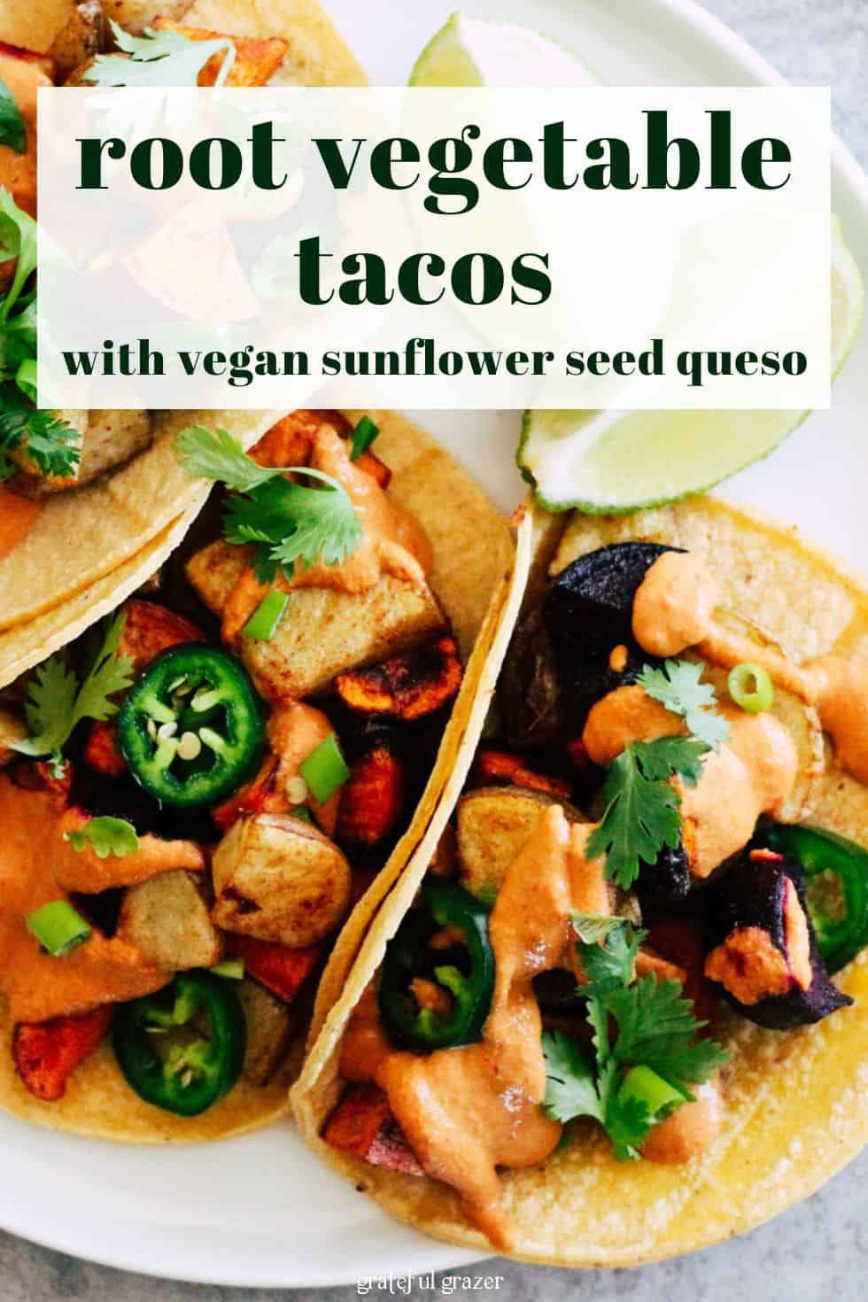 """Veggie tacos on white plate with text that reads, """"root vegetable tacos with vegan sunflower seed queso."""""""