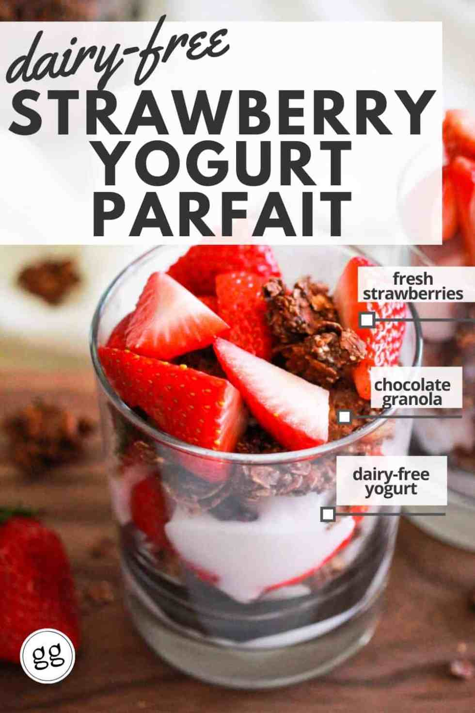 "Image of yoguar parfait in a glass with text that reads, ""Dairy-Free Strawberry Yogurt Parfait with fresh strawberries, chocolate granola and dairy-free yogurt."""