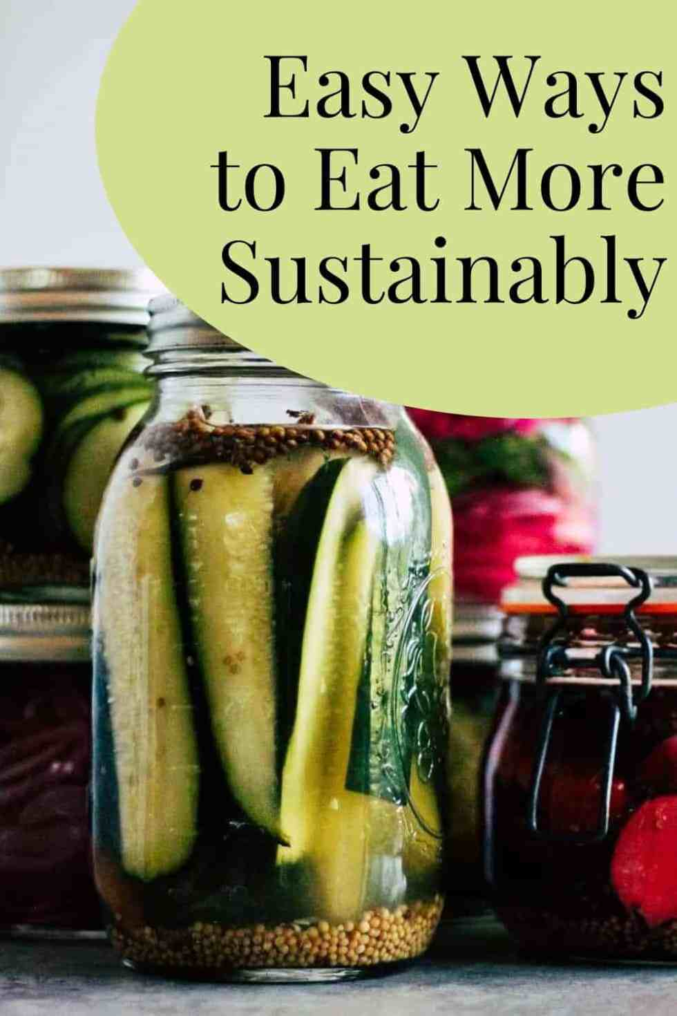 "Jars of homemade pickles with green and black text that reads, ""Easy Ways to Eat More Sustainably."""