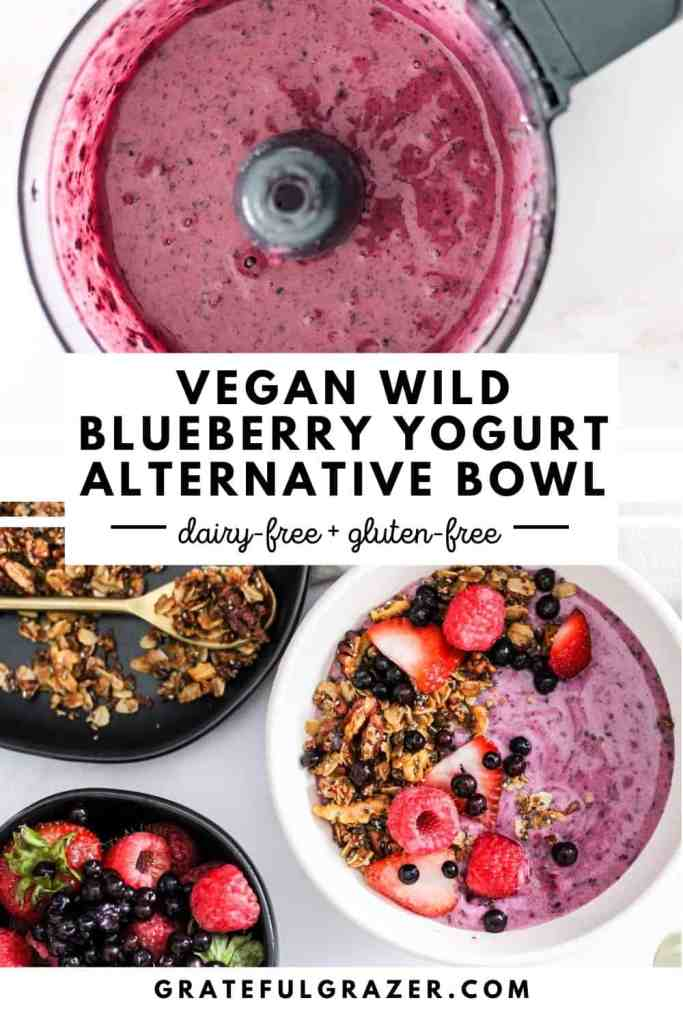 """Top image of blueberry yogurt alternative in a food processor container. Bottom image is finished yogurt bowl topped with fruit and granola. Text reads, """"Vegan Wild Blueberry Yogurt Alternative Bowl; dairty-free + gluten-free; GratefulGrazer.com"""""""