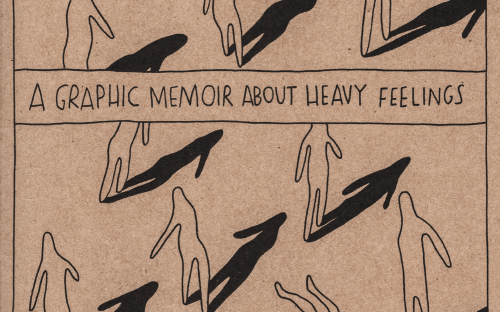 A Graphic Memoir about Heavy Feelings