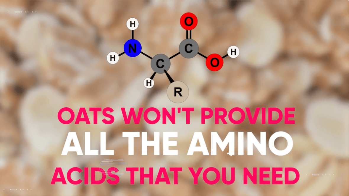 oats won't provide all the amino acids that you need
