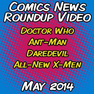 Comics News Roundup – May 2014