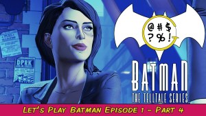 Batman: The Telltale Series - Episode 1 Part 4