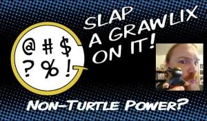 Slap a Grawlix On It: Non-Turtle Power