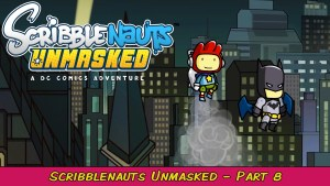 Batdads For Everyone! Scribblenauts Unmasked Pt. 8 | Grawlix Plays
