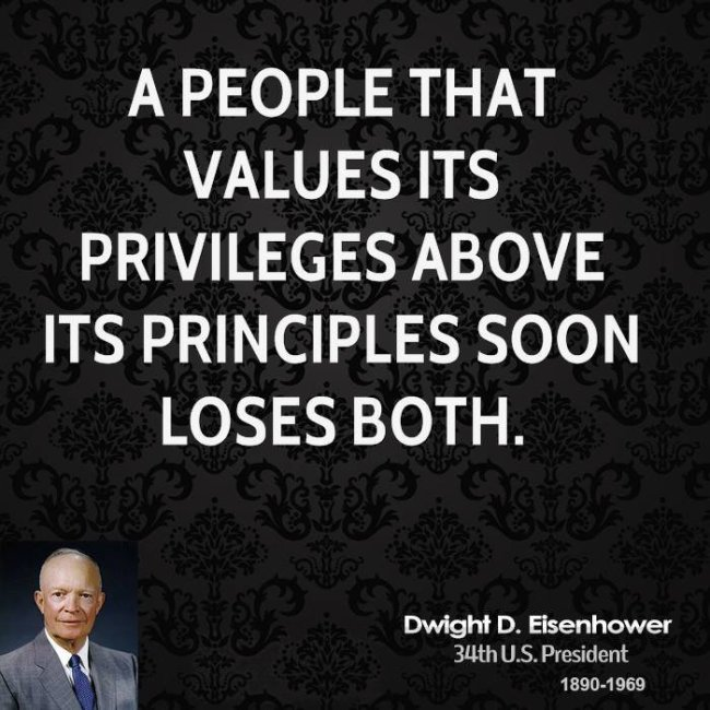 Dwight D. Eisenhower quote: A people that values its privileges above its principles soon loses both.