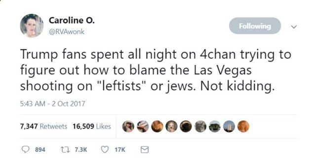 "Tweet from Caroline O.: Trump fans spent all night on 4chan trying to figure out how to blame the Las Vegas shooting on ""leftists"" or jews. Not kidding."