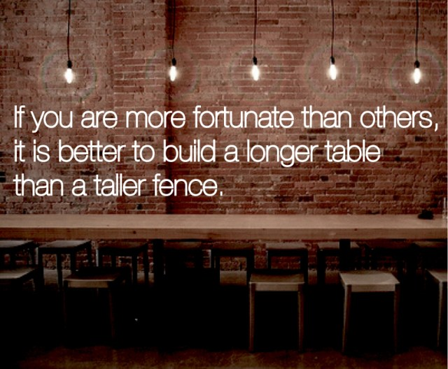 If you are more fortunate than others, it is better to build a longer table than a taller fence.