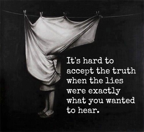 Picture of a person sort of hiding behind or wrapped up in a sheet that is clipped onto a clothesline. Text: It's hard to accept the truth when the lies were exactly what you wanted to hear.
