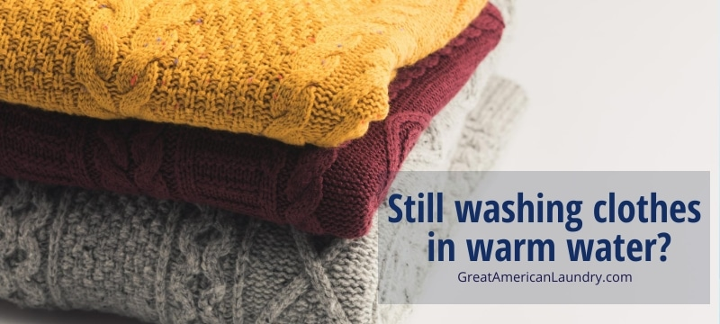 Still washing clothes in warm water?