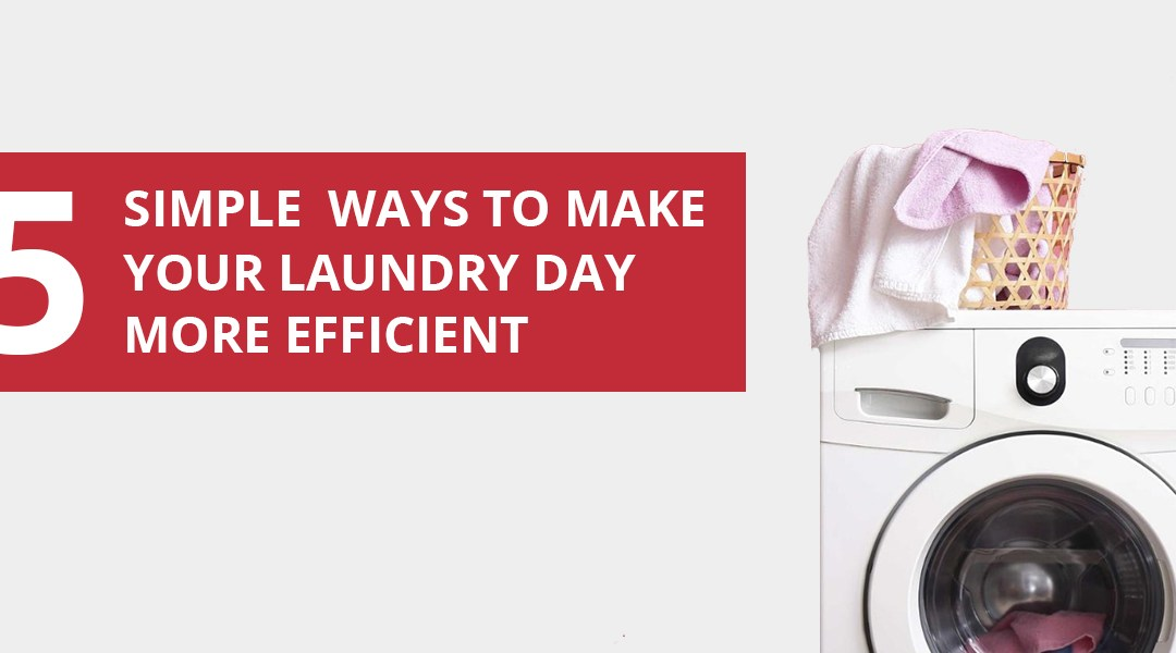 5 simple ways to make your laundry day more efficient