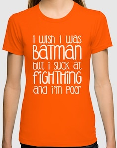I Wish I Was Batman But I Suck At Fighting And I'm Poor T-Shirt