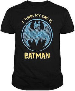 I Think My Dad Is Batman T-Shirt