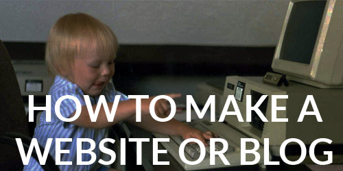 How to Make a Website or Blog