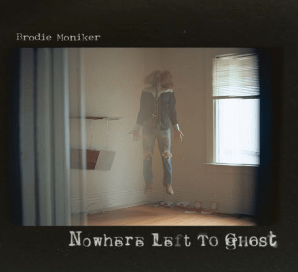 Brodie Moniker - Nowhere Left to Ghost