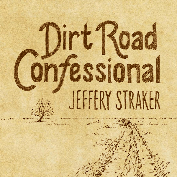 Jeffery Straker - Dirt Road Confessional