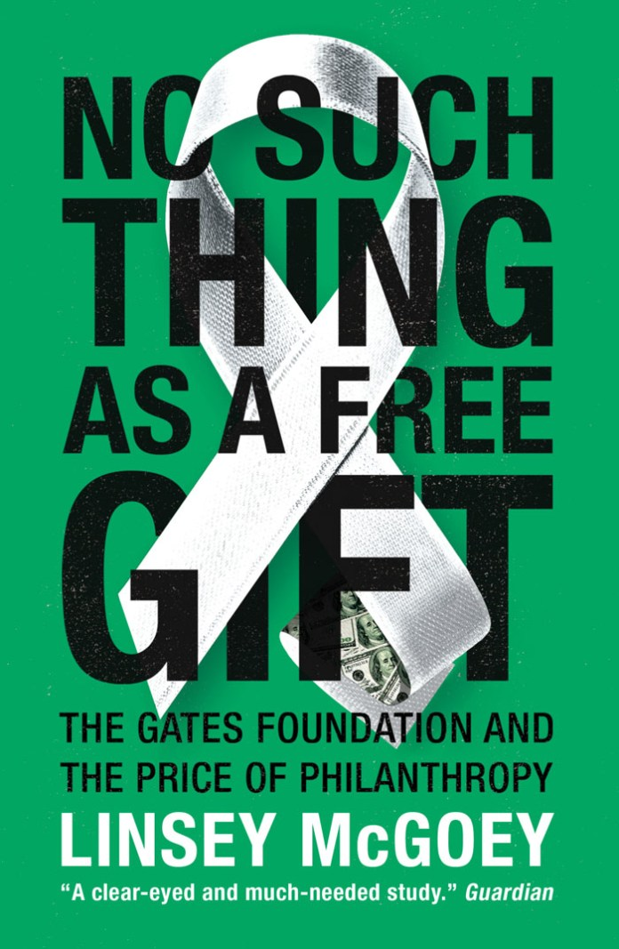 No Such Thing as a Free Gift The Gates Foundation and the Price of Philanthropy