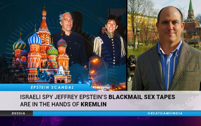 Israeli Spy Jeffrey Epstein's Blackmail Sex Tapes Are With The Kremlin