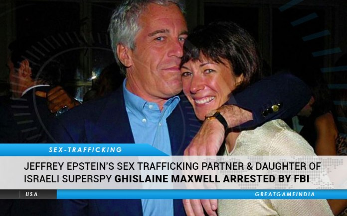 Jeffrey Epstein's Sex Trafficking Partner & Daughter Of Israeli Superspy Ghislaine Maxwell Arrested By FBI