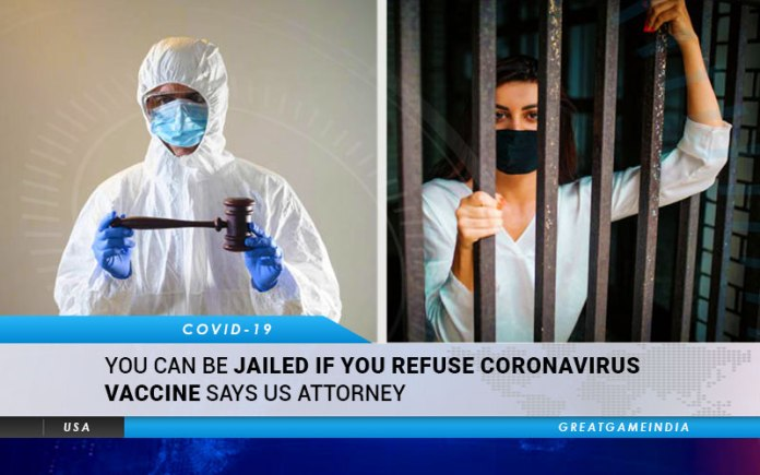 You Can Be Jailed If You Refuse Coronavirus Vaccine Says US Attorney