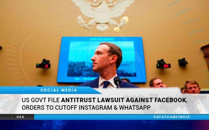US Govt File Antitrust Lawsuit Against Facebook, Orders To Cutoff Instagram & WhatsApp