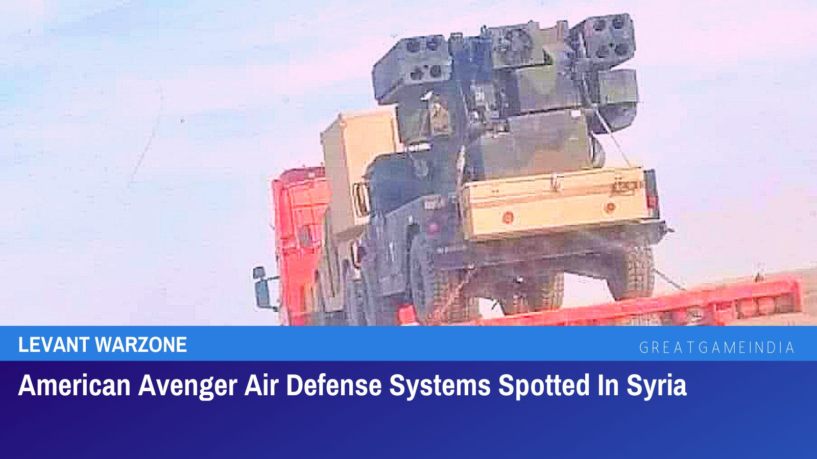American Avenger Air Defense Systems Spotted In Syria | GreatGameIndia