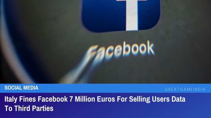 Italy Fines Facebook 7 Million Euros For Selling Users Data To Third Parties