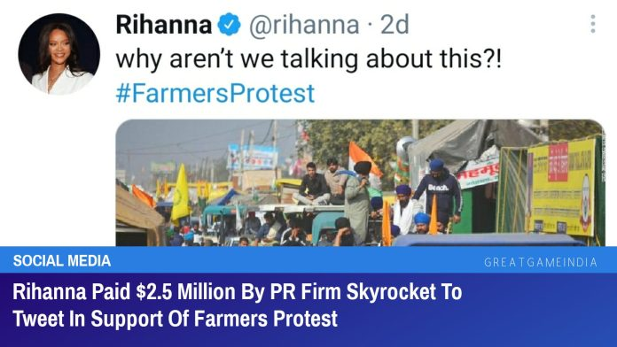 Rihanna Paid $2.5 Million By PR Firm Skyrocket To Tweet In Support Of Farmers Protest In India