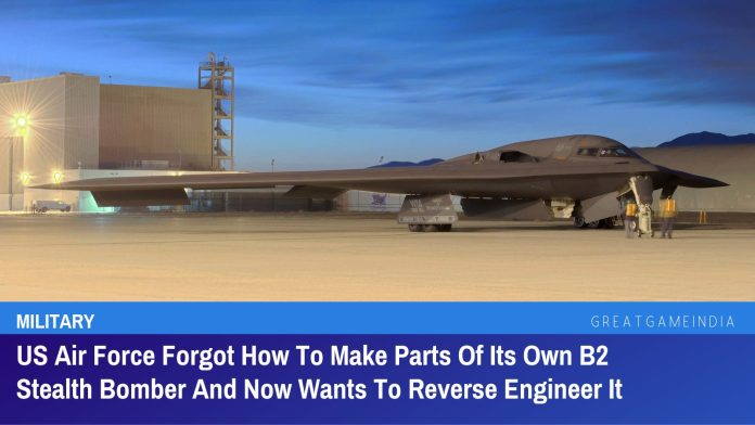 US Air Force Forgot How To Make Parts Of Its Own B2 Stealth Bomber And Now Wants To Reverse Engineer It