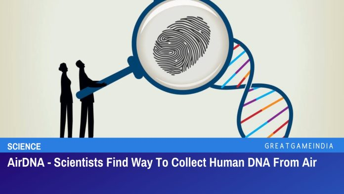 AirDNA - Scientists Find Way To Collect Human DNA From Air
