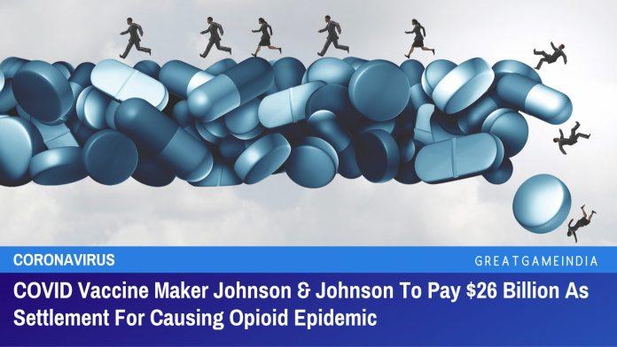 COVID Vaccine Maker Johnson & Johnson To Pay $26 Billion As Settlement For Causing Opioid Epidemic