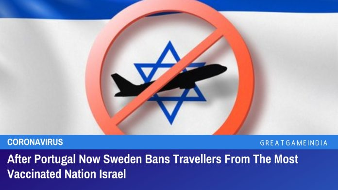 After Portugal Now Sweden Bans Travellers From The Most Vaccinated Nation Israel