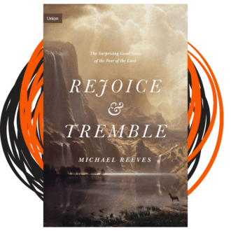 Rejoice and Tremble – Michael Reeves