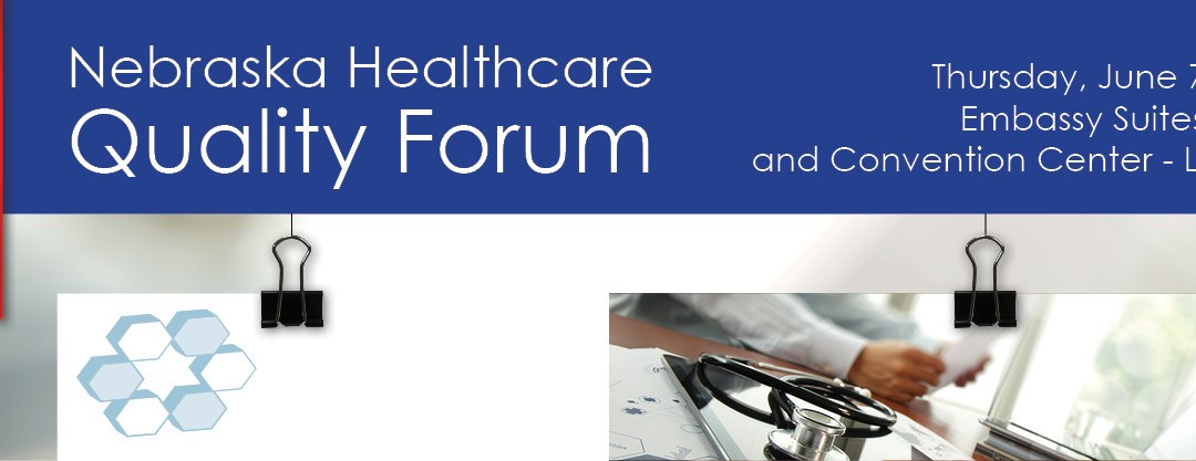 15th Annual Nebraska Healthcare Quality Forum – Register Today!