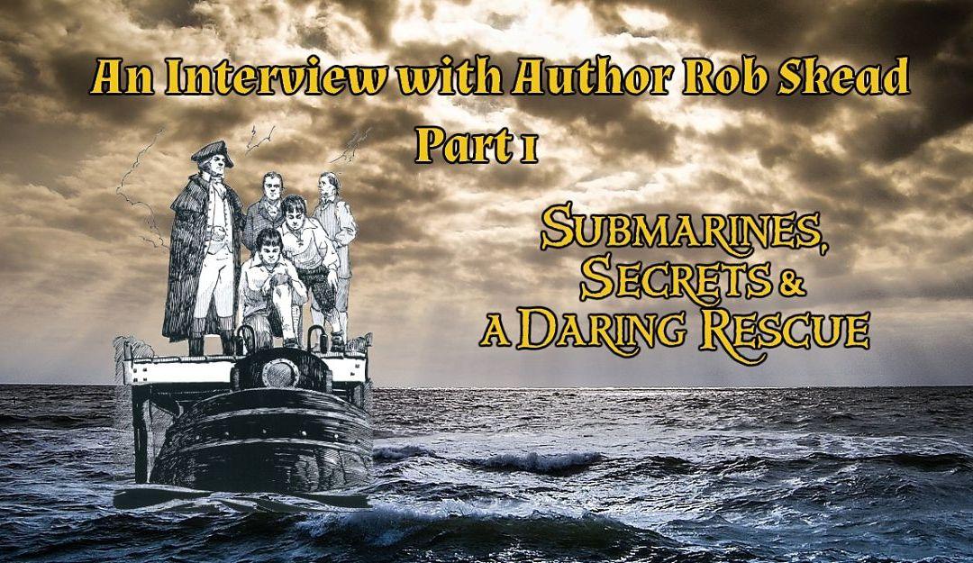 Author Rob Skead: Submarines & Secrets