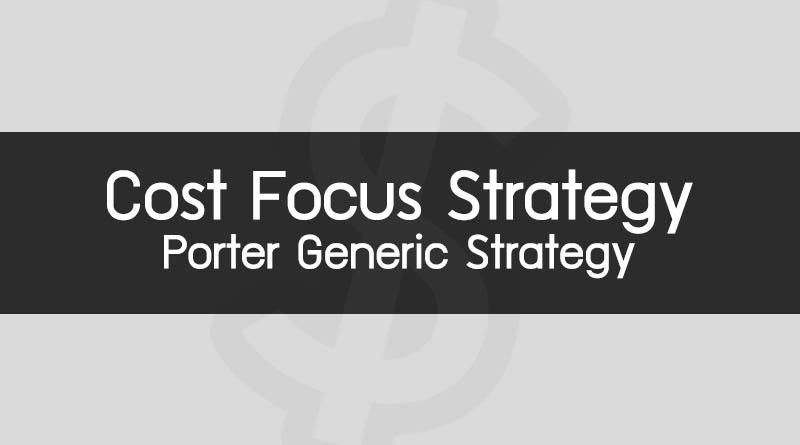 Cost Focus Strategy คือ กลยุทธ์ Cost Focus คือ การจัดการเชิงกลยุทธ์