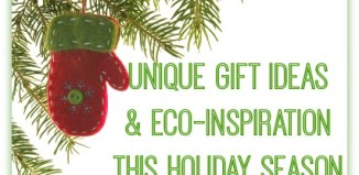 Unique Gift Ideas and Eco-Inspiration This Holiday Season