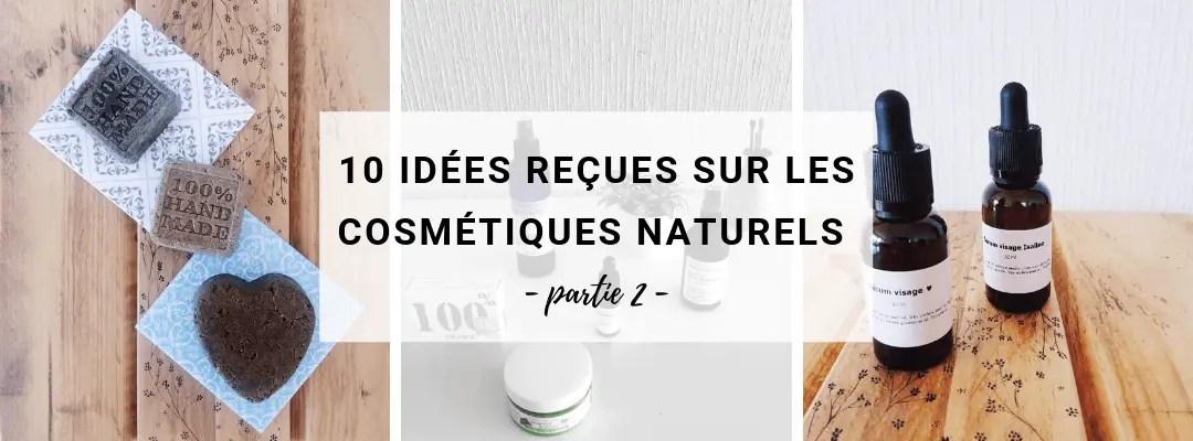 Dans la deuxième partie de l'article, on termine le tour d'horizon des clichés qu'on peut lire régulièrement sur les cosmétiques naturels.