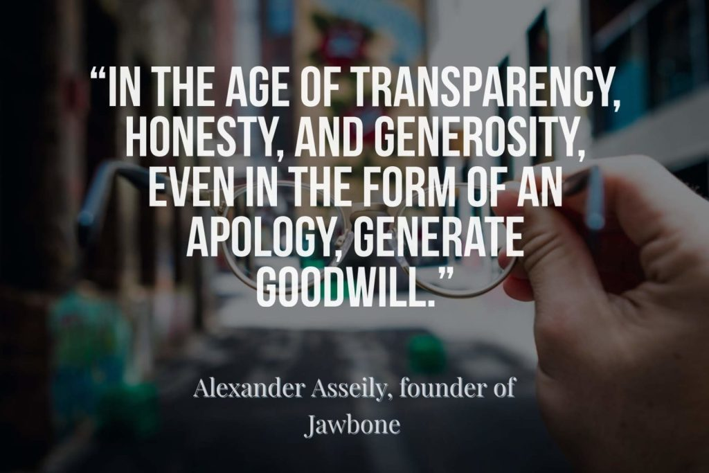 In the age of transparency, honesty, and generosity, even in the form of an apology, generate goodwill