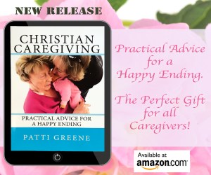 Christian Caregiving: Advice for a Happy Ending by Patti Greene