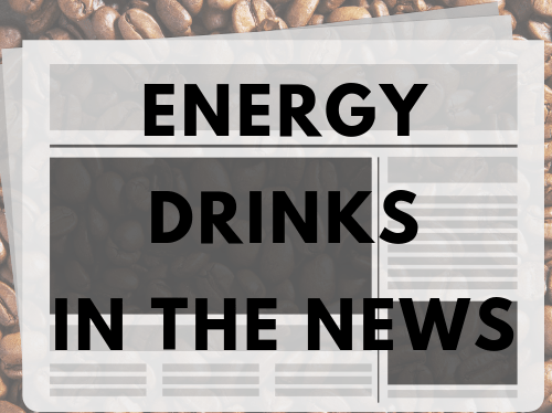 Energy Drinks In the News