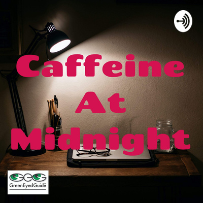 caffeine at midnight podcast from greeneyedguide