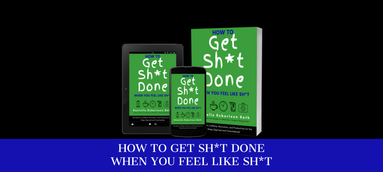 How to Get Sh*t Done When You Feel Like Sh*t
