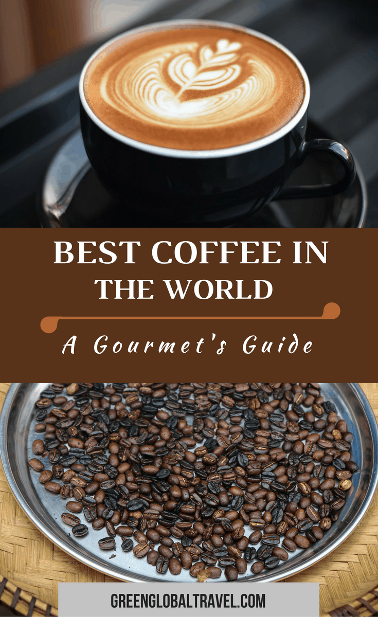 The Best Coffee In The World A Gourmet S Guide To 30