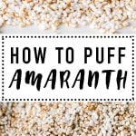 collage of puffed amaranth with text overlay for Pinterest