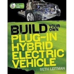 Build your own plugin hybrid electric vehicle by Seth Leitman