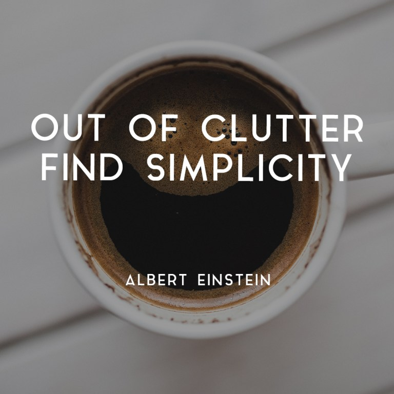 3 Powerful Ways to De-Clutter Your Home. Coffee photo with writing: Out of clutter find simplicity.
